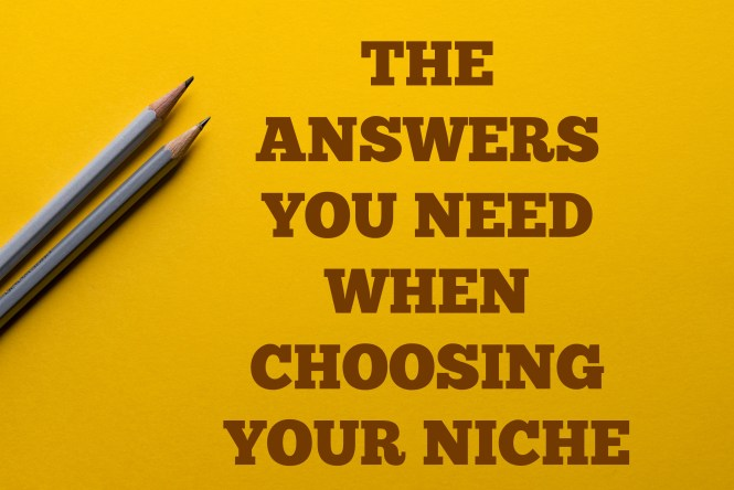 THE ANSWERS YOU NEED WHEN CHOOSING YOUR NICHE