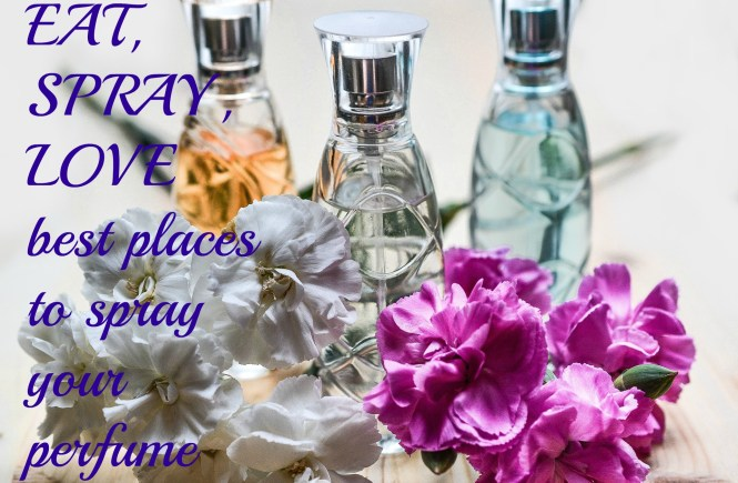 eat. spray, love best places to spray your perfume