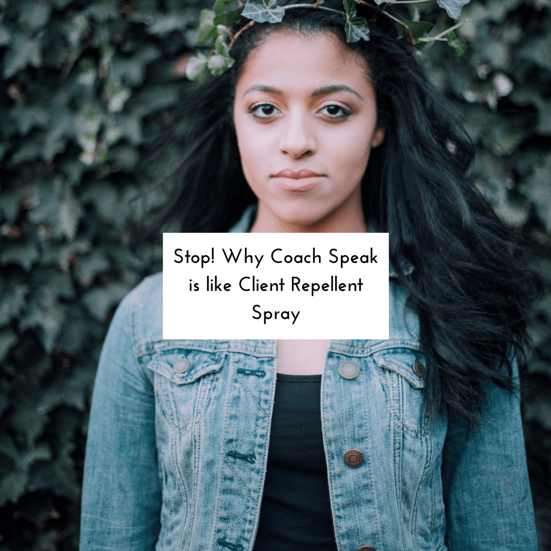 Stop! Why Coach Speak is like Client Repellent Spray