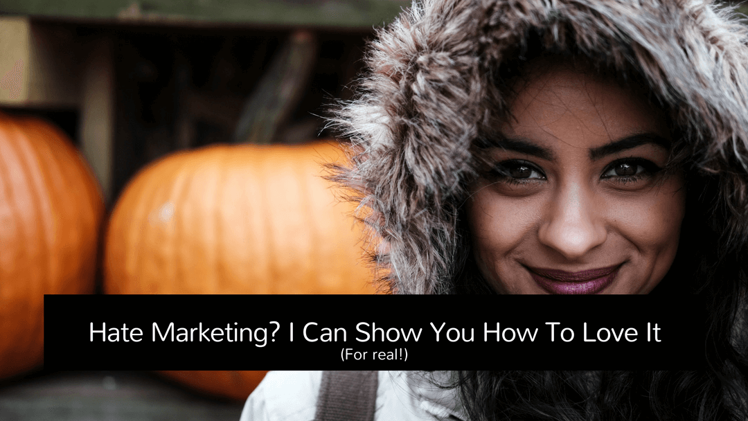 Hate Marketing? I Can Show You How To Love It