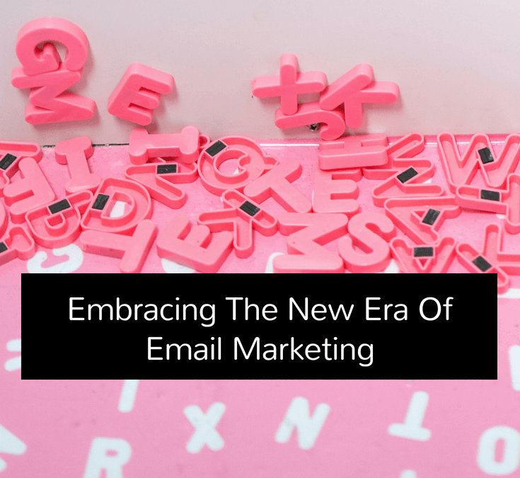 Embracing The New Era Of Email Marketing