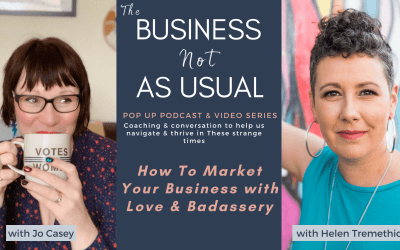 How To Market Your Business with Love & Badassery – With Helen Tremethick