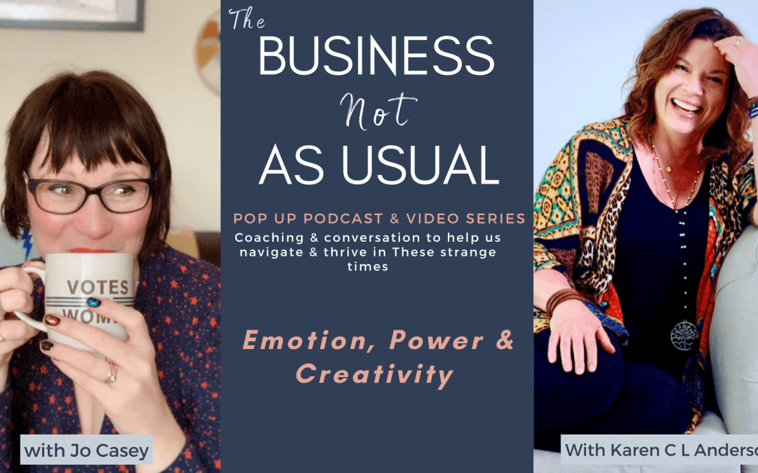 Emotion, Power & Creativity – with Karen CL Anderson