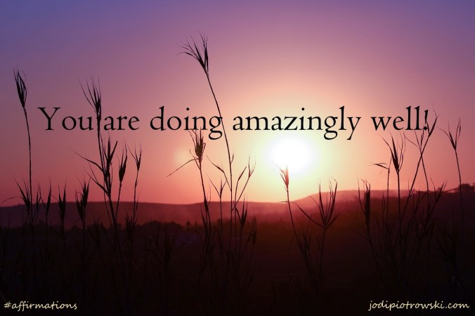 You are doing amazingly well - affirmations