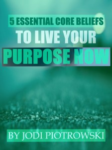 5 Essential Core Beliefs To Live Your Purpose Now _Cover11