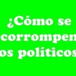 ¿Cómo se corrompen los políticos? – Comentario de Joe Barcala