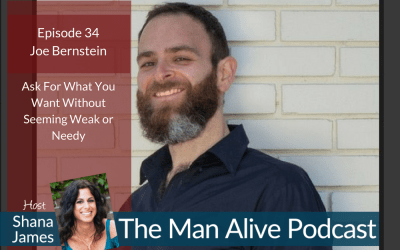 """""""Man Alive"""" Interview – Asking for What You Want Without Seeming Weak or Needy"""