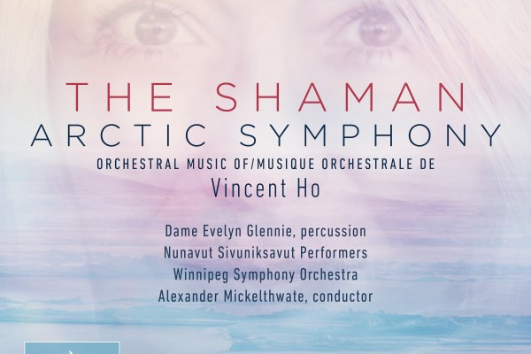 The Shaman; Arctic Symphony – 2018 Juno Nominee; Classical Album of the Year, Large Ensemble