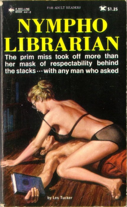 """Nympho Librarian"" by Les Tucker (Jake  Moskovitz) New York: Bee-Line Press, [1970] Cover by Paul Rader: I think this is the stereotypical bookworm's fantasy; don't forget the glasses! It's a BOOK about a bookworm's fantasy- levels upon levels of metaphor- on the floor!"