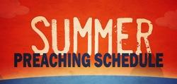 SUMMER PREACHING SCHEDULE