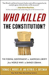 Go to Who Killed the Constitution?: The Federal Government vs. American Liberty from World War I to Barack Obama