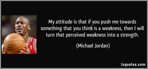 quote-my-attitude-is-that-if-you-push-me-towards-something-that-you-think-is-a-weakness-then-i-will-turn-michael-jordan-97183