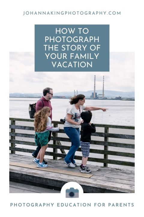 Graphic with an image of a family traveling to Dublin, Ireland, saying How To Photograph the Story of Your Family Vacation