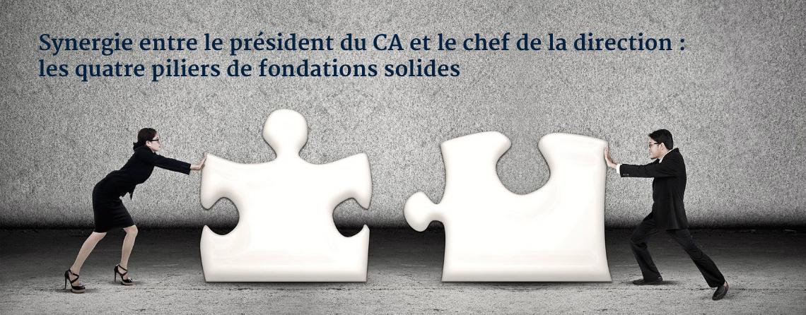 Synergie entre le président du CA et le chef de la direction : les quatre piliers de fondations solides
