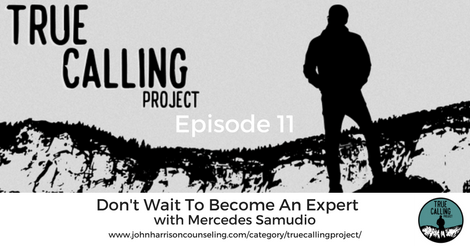 Ep. 11 True Calling Project – Mercedes Samudio: Don't Wait To Become An Expert