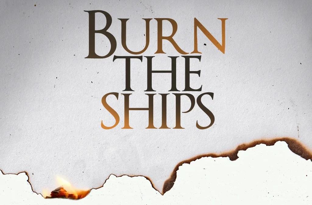 Burn Your Ships But Not Your Bridges
