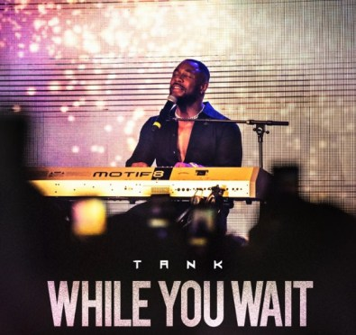 Stream: Tank's New 6 Song EP 'While You Wait'