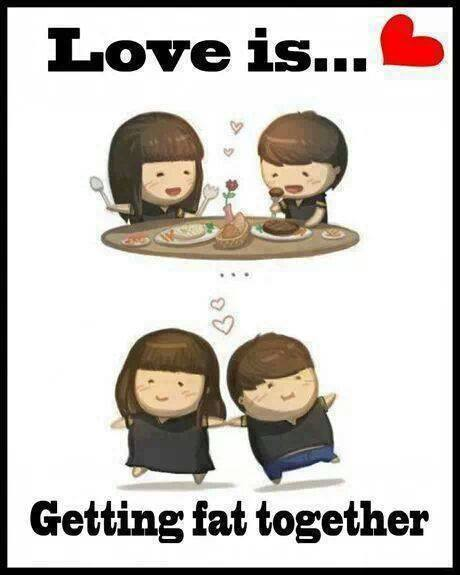 Love is getting fat together