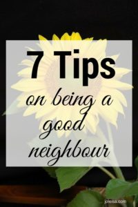 Listen, you decide what type of neighbour you want to be ! Make sure to read these tips to becoming a better neighbour.