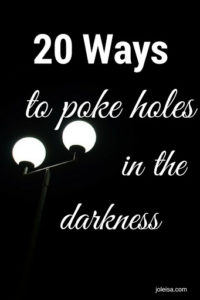 Here are 20 ways you can have an effect on the darkness in the world today. Will you hide your light? Or will you be proactive and be a beacon?