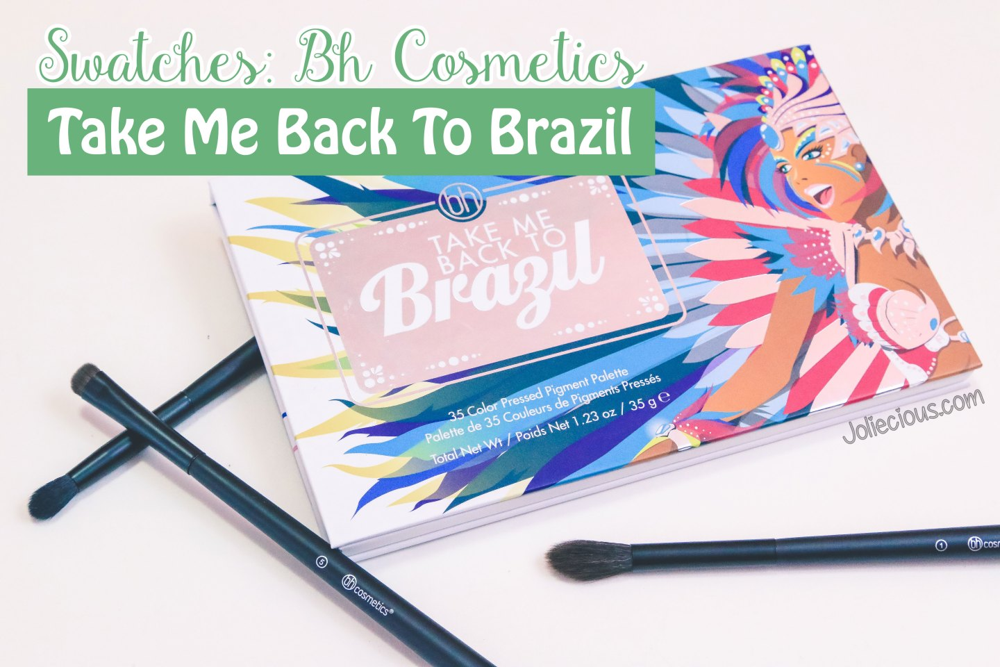 Swatches Bh Cosmestics Take Me Back To Brazil Palette Joliecious