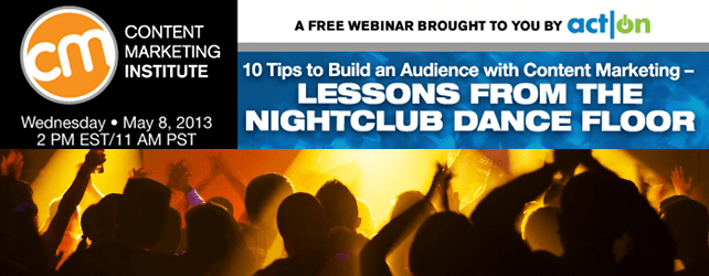 Webinar: Ten Content Marketing Tips From the Nightclub Dancefloor