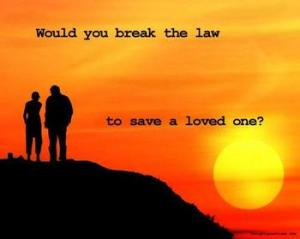 3417346270_thumbs_would_you_break_the_law_to_save_a_loved_one_xlarge