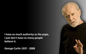I_have_just_as_much_authority_as_the_pope._George_Carlin
