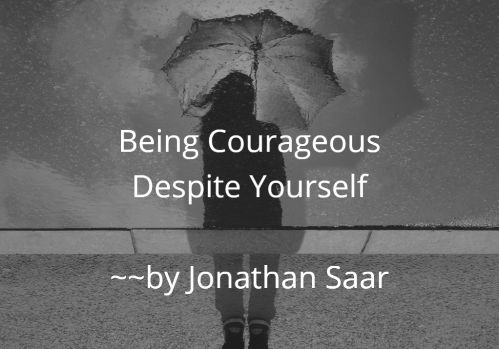 Being Courageous Despite Yourself