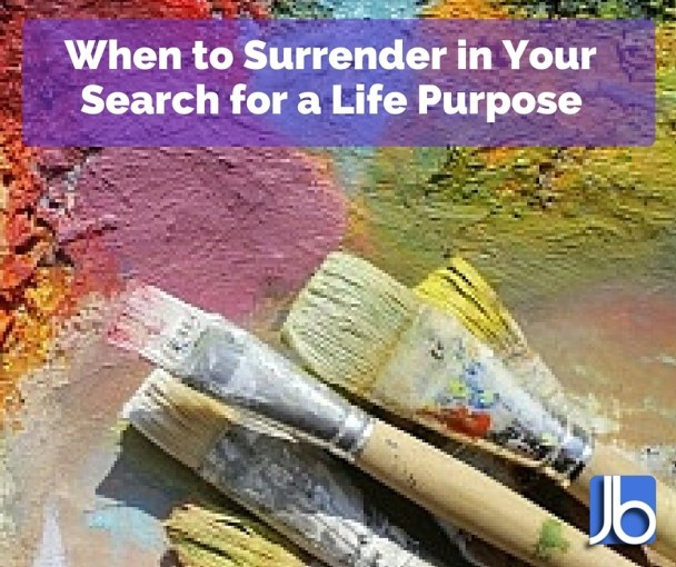 When to Surrender in Your Search for a Life Purpose