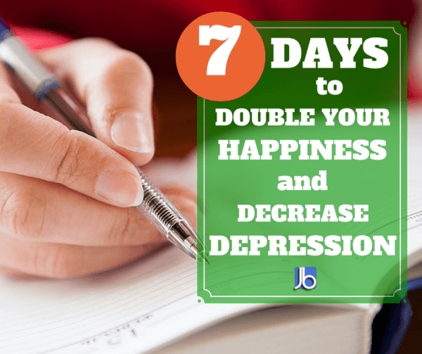 7 Days to Double Your Happiness and Decrease Depression