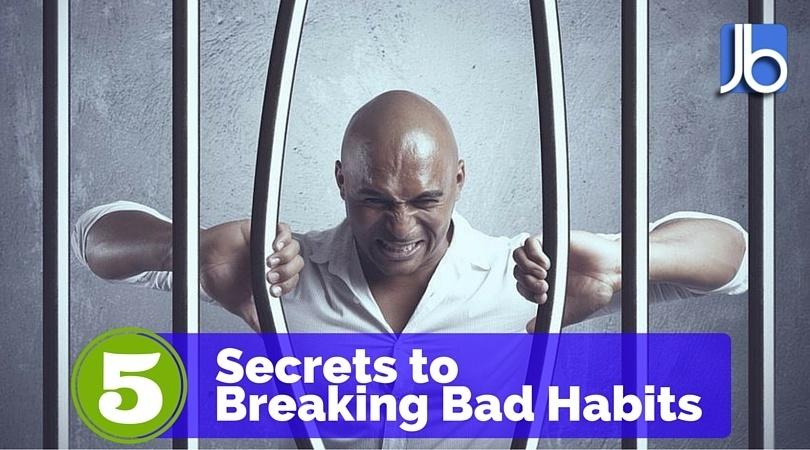 5 Secrets to Breaking Bad Habits