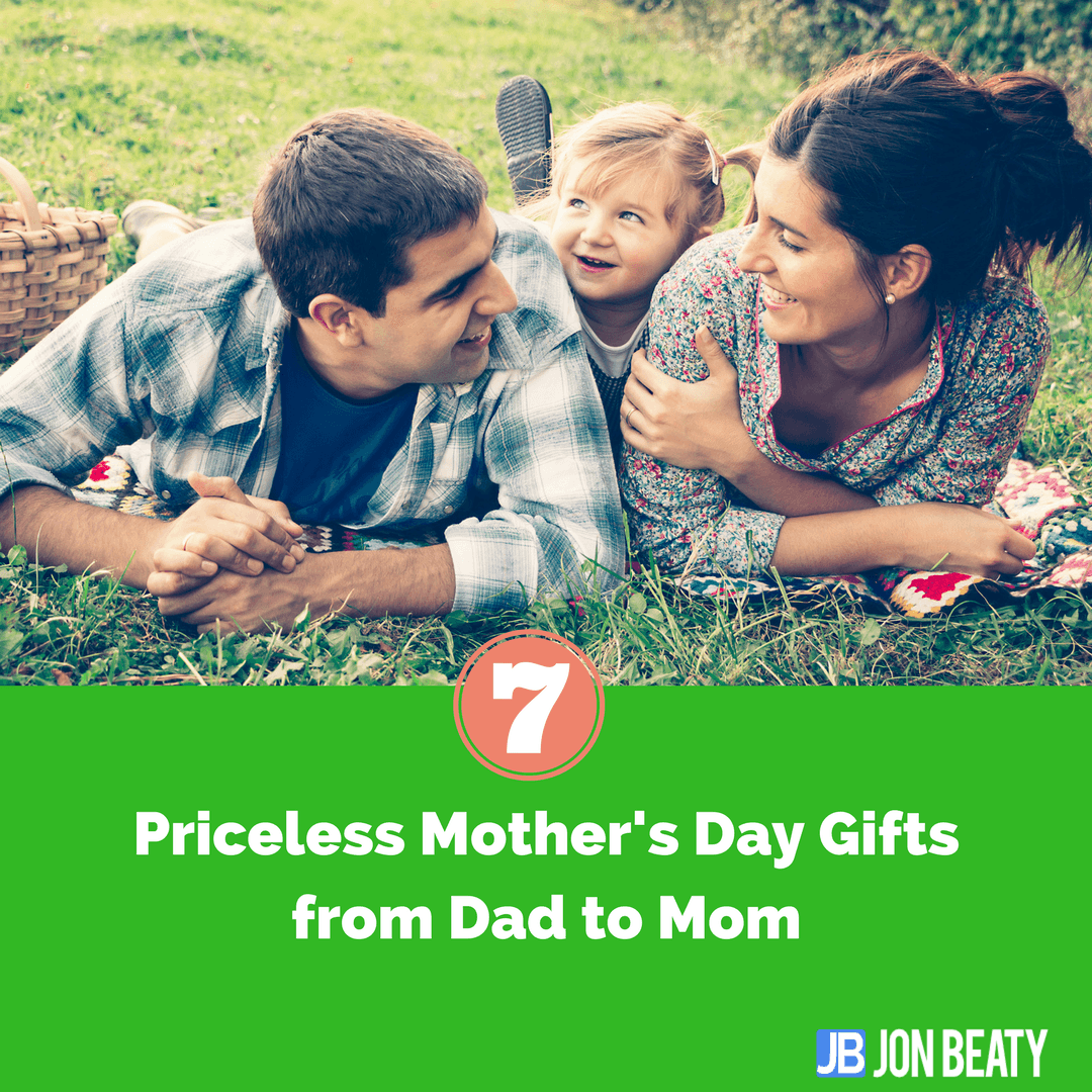 7 Priceless Mother's Day Gifts from Dad to Mom