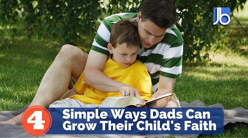 Simple Ways Dads Can Growth Their Childs Faith