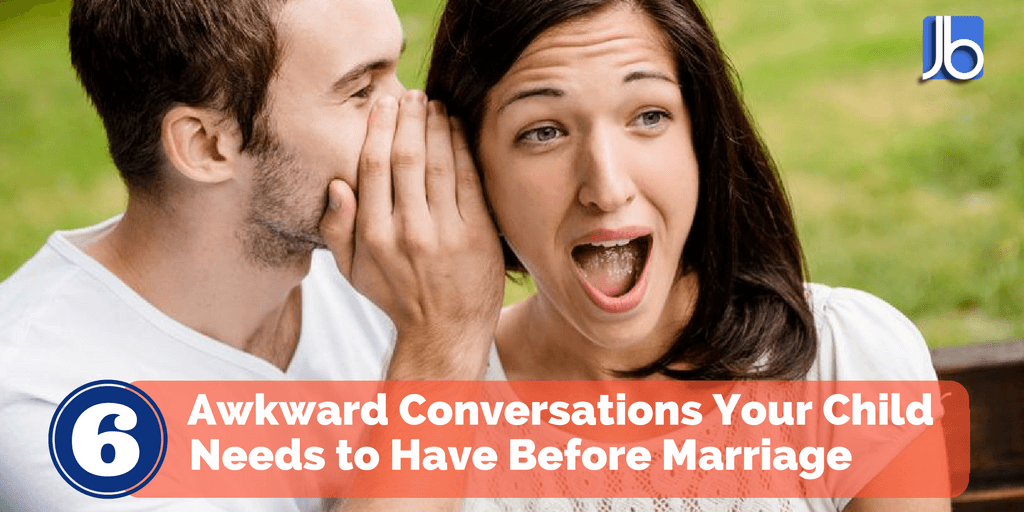 6 Awkward Conversations Your Child Needs to Have Before Marriage