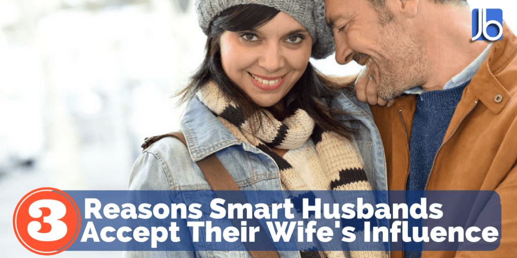 3 Reasons Smart Husband's Accept Their Wife's Influence