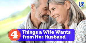 4 Things a Wife Wants from Her Husband
