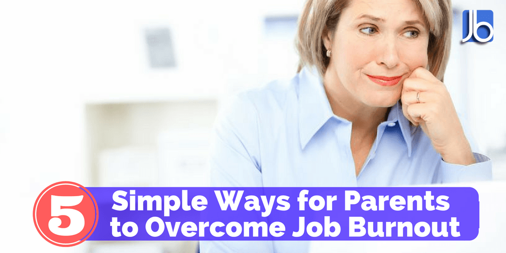 5 Simple Ways for Parents to Overcome Job Burnout
