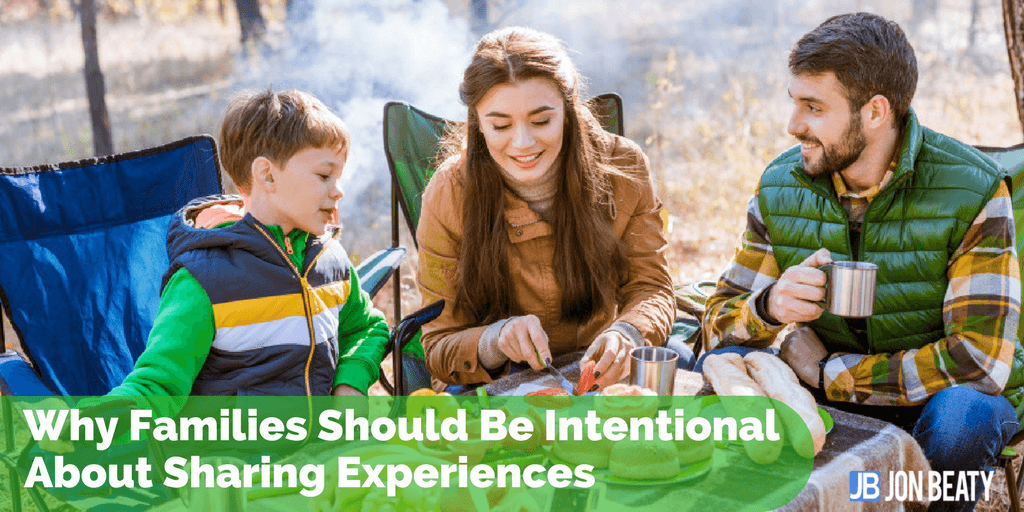 Why Families Should Be Intentional About Sharing Experiences