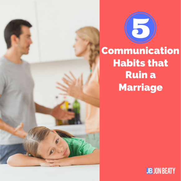 5 Communication Habits that Ruin a Marriage