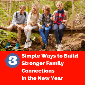 3 Simple Ways to Build Stronger Family Connections in the New Year