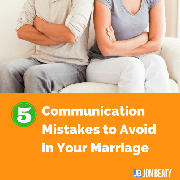 5 Communication Mistakes to Avoid in Your Marriage