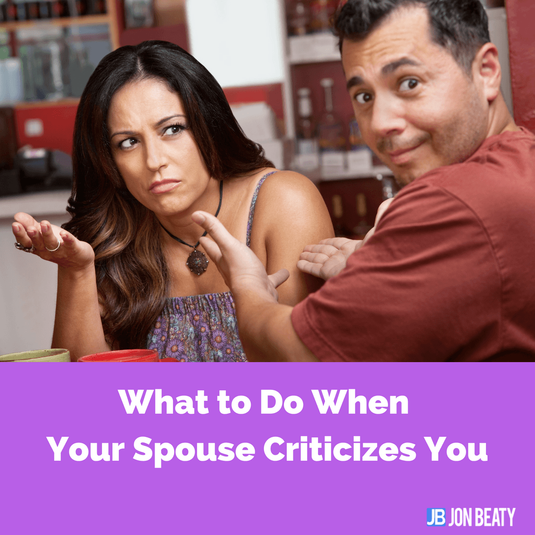 What to Do When Your Spouse Criticizes You