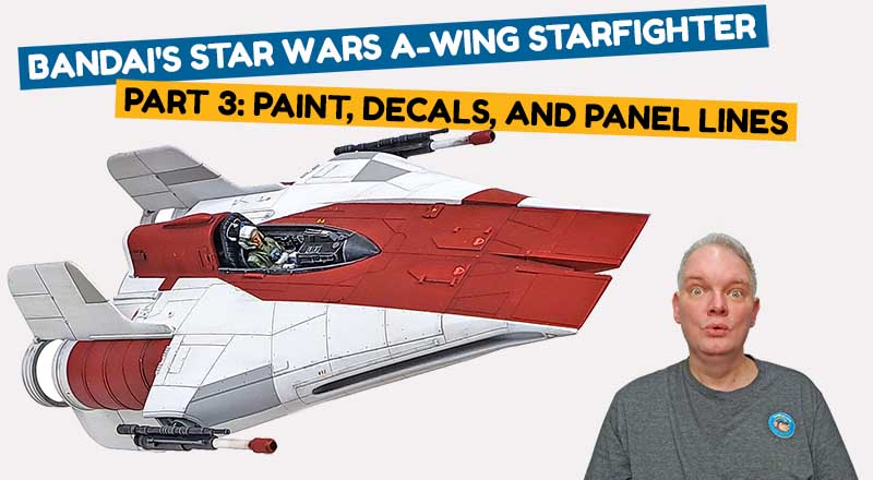 Painting The Bandai A-Wing Starfighter