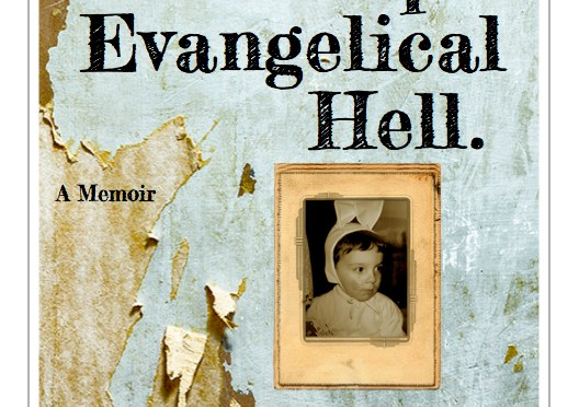 How I Escaped Evangelical Hell: A Memoir RELEASED!