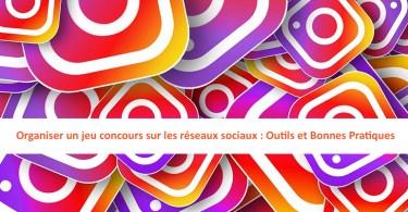 Organiser un jeu concours sur Facebook et Instagram : Objectifs, Modalités, Outils et Bonnes Pratiques