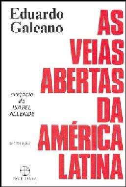 """""""As Veias Abertas da América Latina"""", de Eduardo Galeano: livro renegado e ruim de um autor devotado mais à  mudança social do que à interpretação  rigorosa dos fatos históricos"""