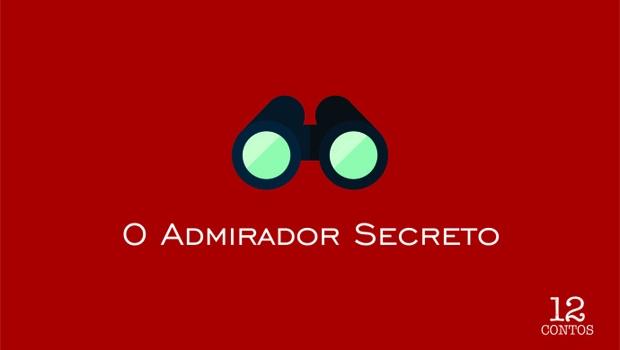 """O conto """"O Admirador Secreto"""", de Silvano Filho, integra o projeto 12 Contos, que você pode ler aqui."""