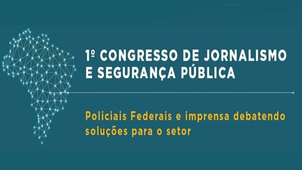 Brasília sedia 1º Congresso de Jornalismo e Segurança Pública
