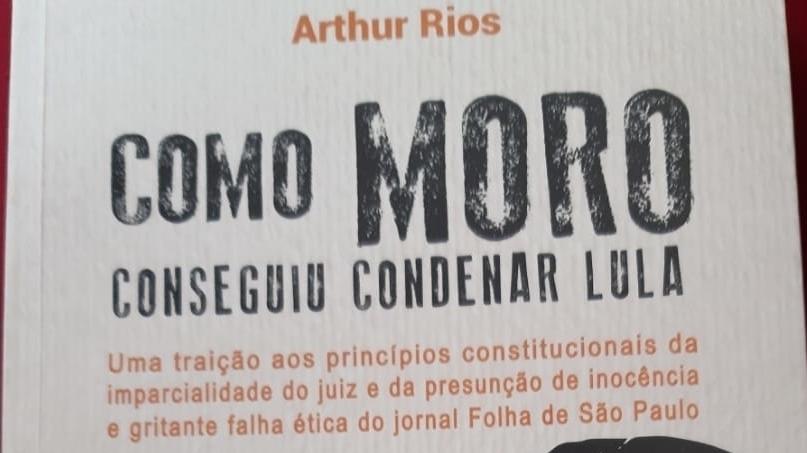 Arthur Rios lança livro sobre ação do ex-juiz Sergio Moro no caso Lula